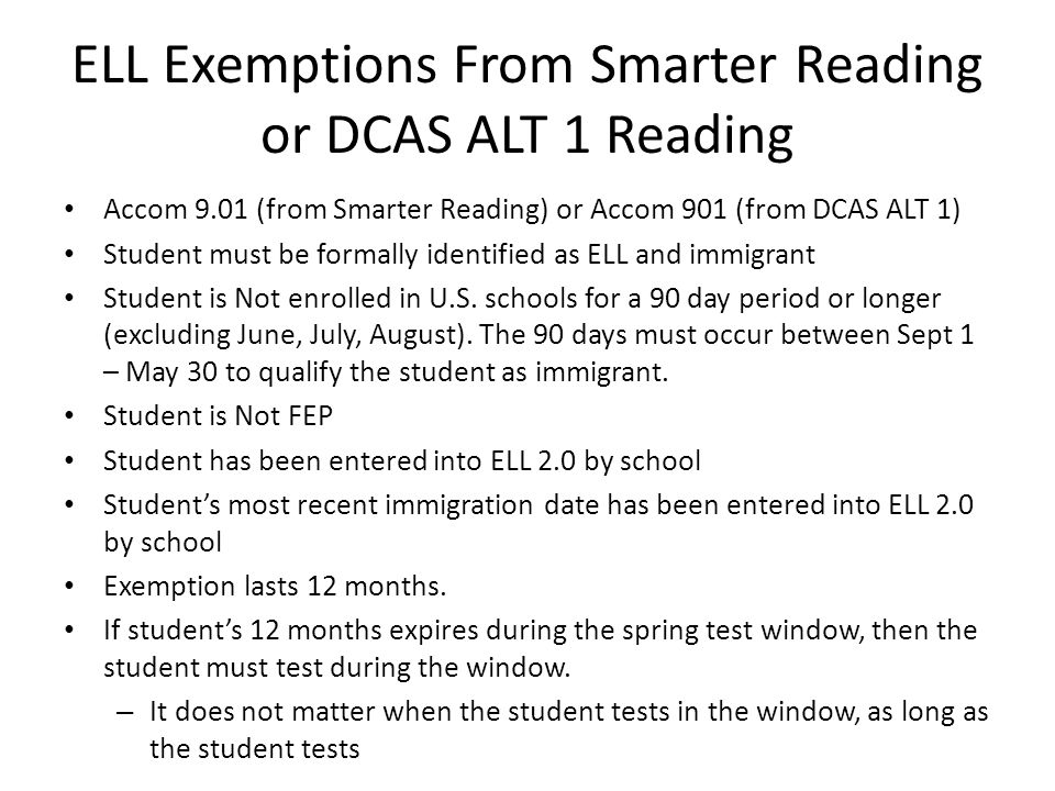 ELL Exemptions From Smarter Reading or DCAS ALT 1 Reading Accom 9.01 (from Smarter Reading) or Accom 901 (from DCAS ALT 1) Student must be formally id