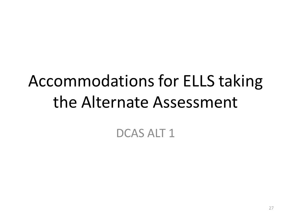 Accommodations for ELLS taking the Alternate Assessment DCAS ALT 1 27