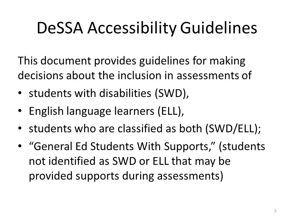 DeSSA Accessibility Guidelines This document provides guidelines for making decisions about the inclusion in assessments of students with disabilities