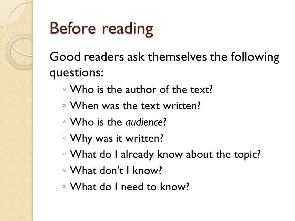 Before reading Good readers ask themselves the following questions: ◦ Who is the author of the text? ◦ When was the text written? ◦ Who is the audienc