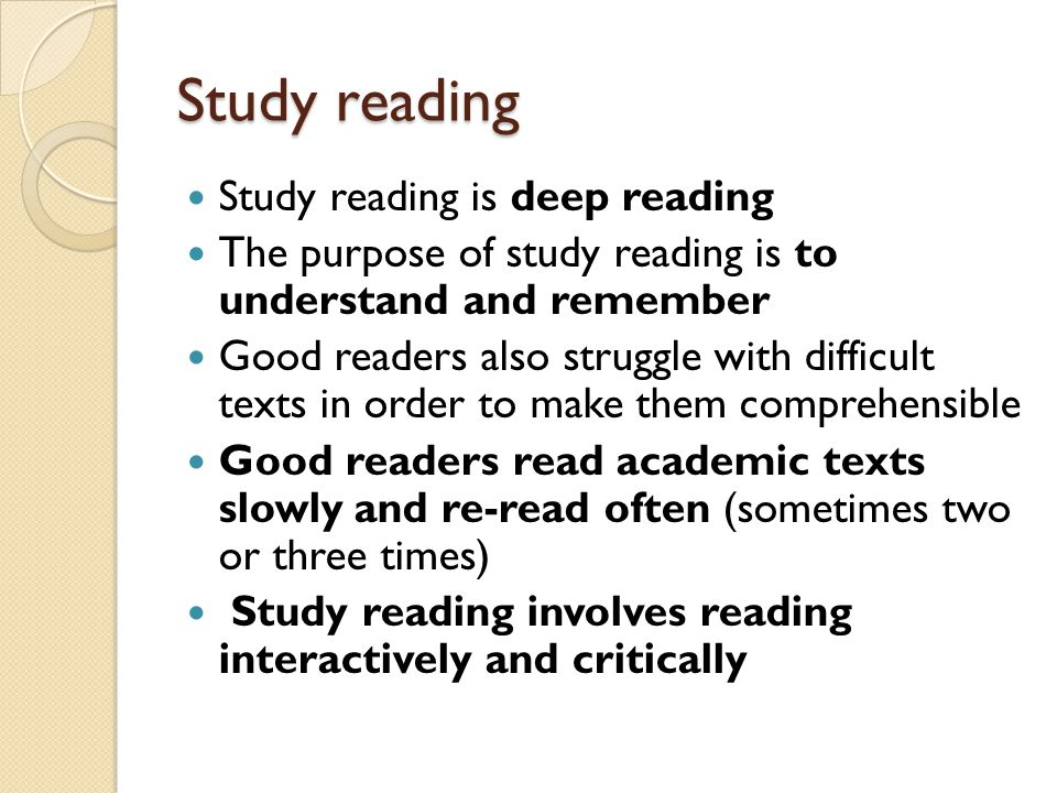 Study reading Study reading is deep reading The purpose of study reading is to understand and remember Good readers also struggle with difficult texts