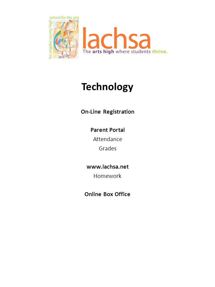 Technology On-Line Registration Parent Portal Attendance Grades www.lachsa.net Homework Online Box Office