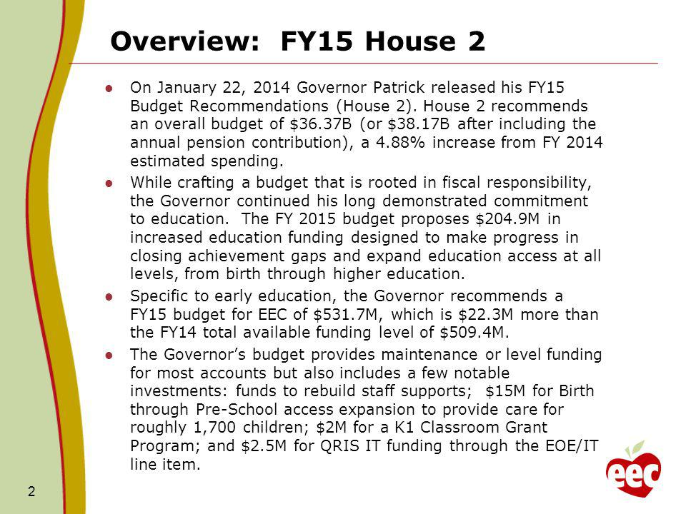 Overview: FY15 House 2 On January 22, 2014 Governor Patrick released his FY15 Budget Recommendations (House 2).