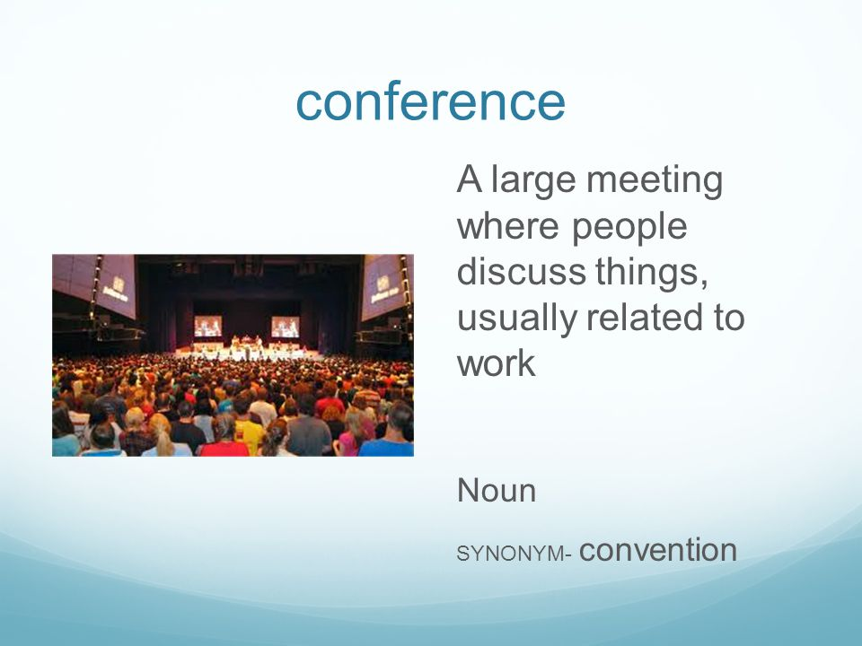 conference A large meeting where people discuss things, usually related to work Noun SYNONYM- convention