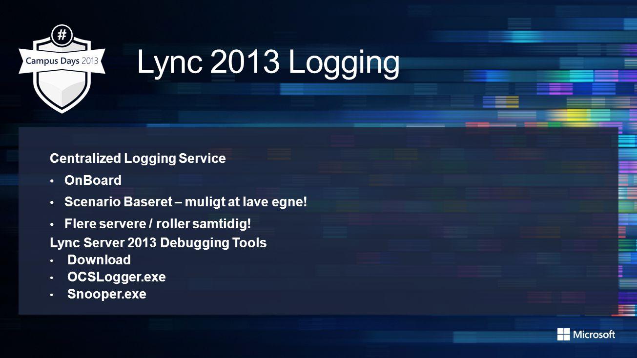 Centralized Logging Service OnBoard Scenario Baseret – muligt at lave egne! Flere servere / roller samtidig! Lync Server 2013 Debugging Tools Download