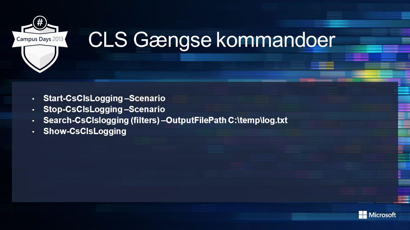 Start-CsClsLogging –Scenario Stop-CsClsLogging –Scenario Search-CsClslogging (filters) –OutputFilePath C:\temp\log.txt Show-CsClsLogging