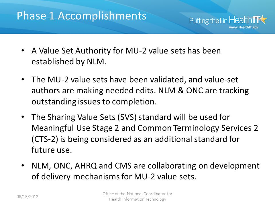 Phase 1 Accomplishments A Value Set Authority for MU-2 value sets has been established by NLM.