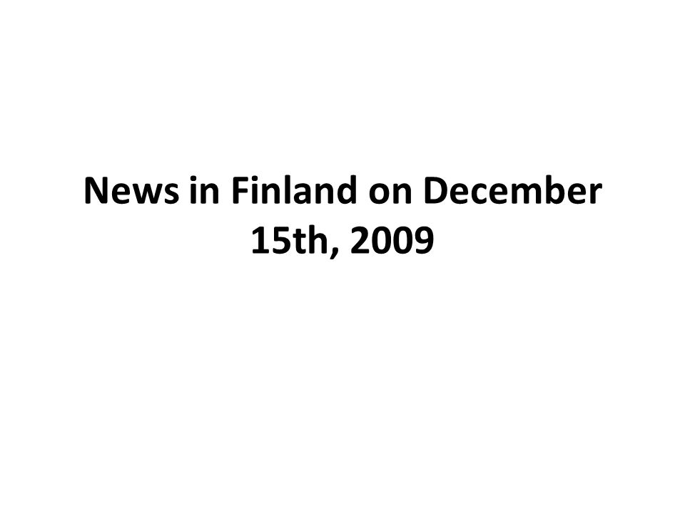 News in Finland on December 15th, 2009