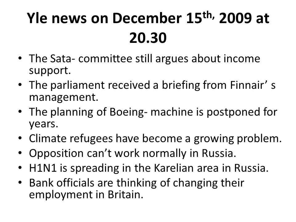 MTV3 news on December 15 th 2009 at 10.00pm The broadcast consists of economic, political, cultural and scientific news.