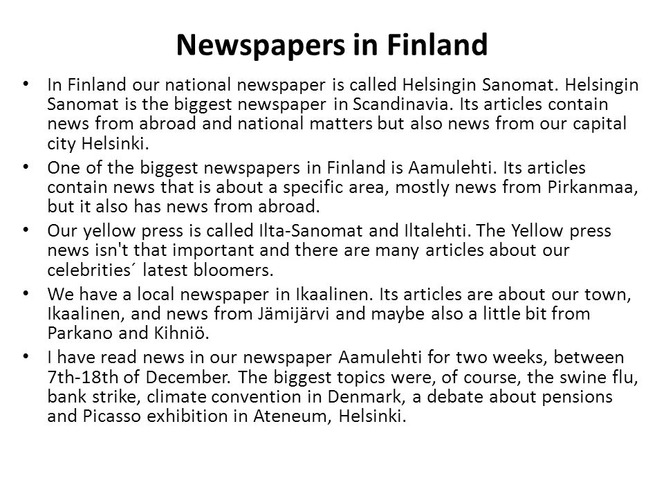 Newspapers in Finland In Finland our national newspaper is called Helsingin Sanomat.
