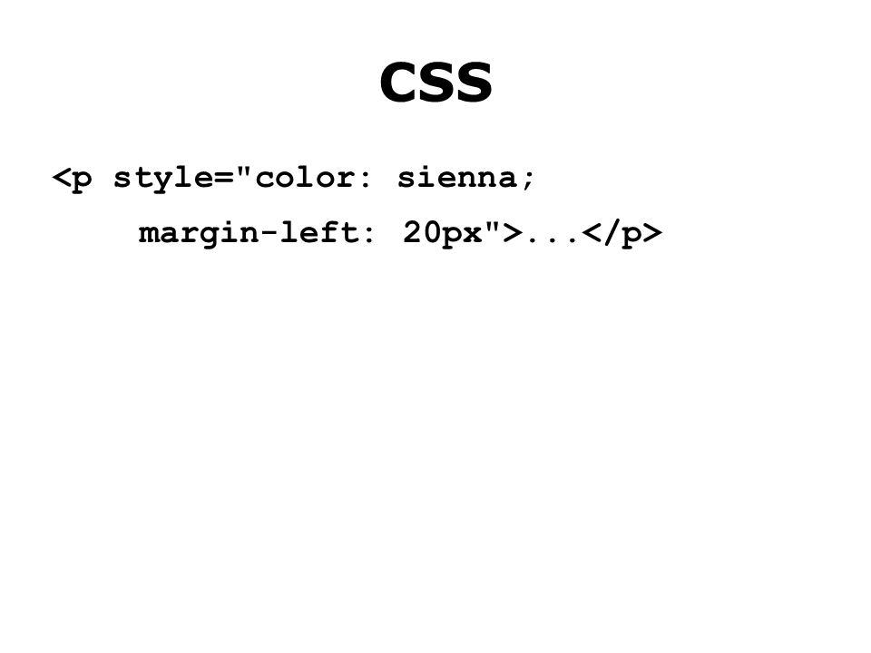 CSS <p style= color: sienna; margin-left: 20px >...