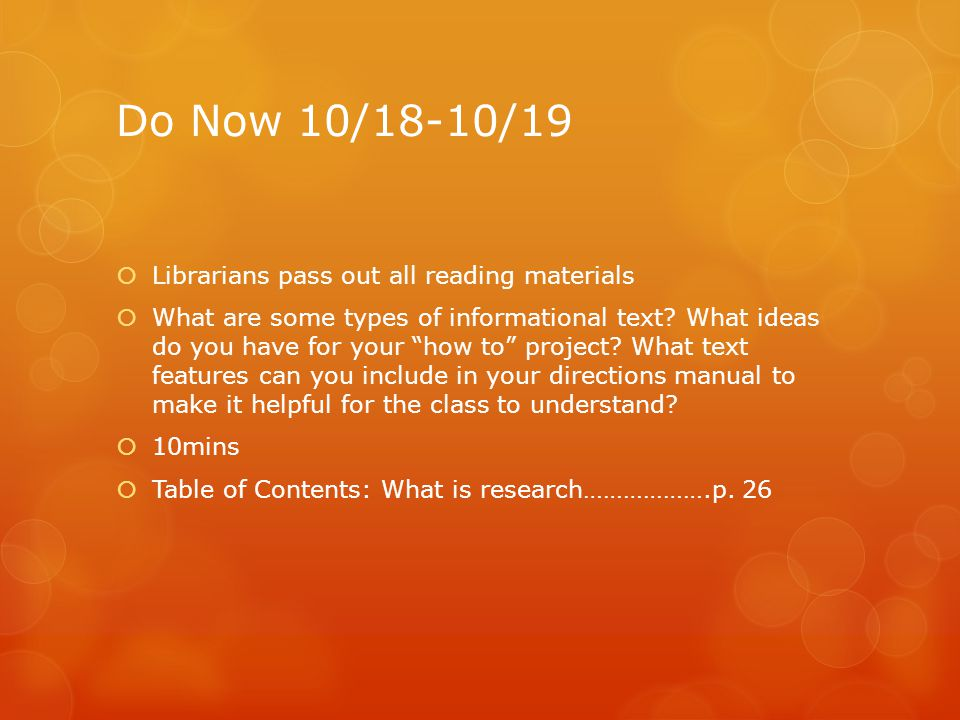 Do Now 10/18-10/19  Librarians pass out all reading materials  What are some types of informational text.