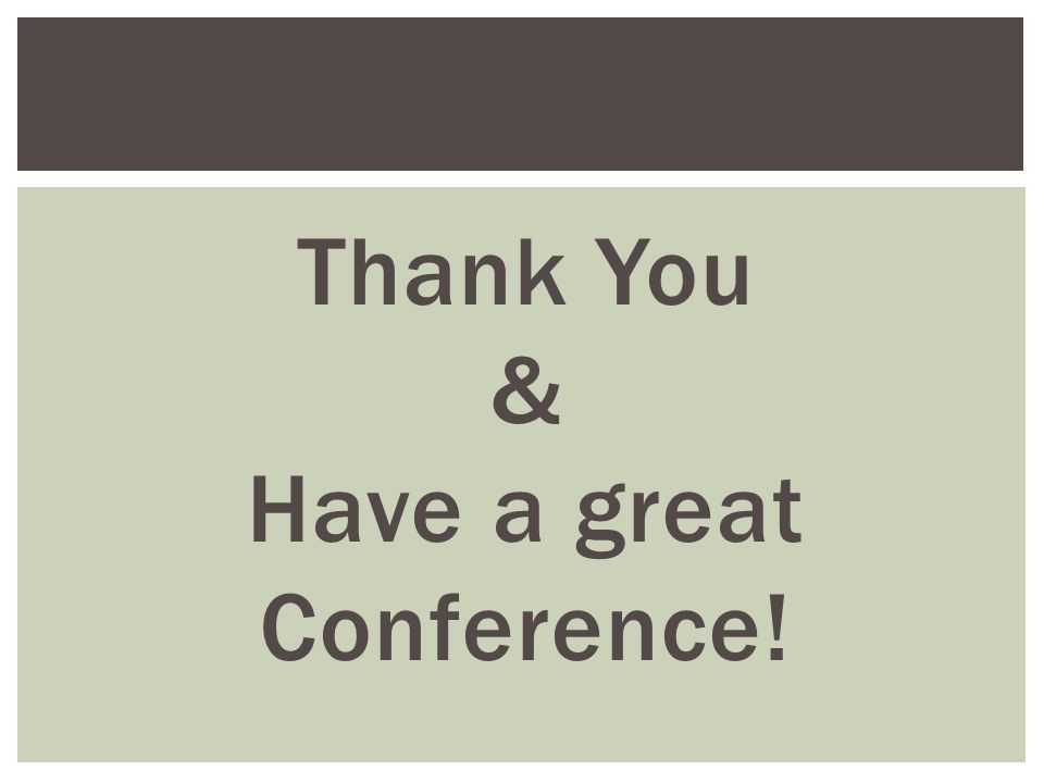Thank You & Have a great Conference!
