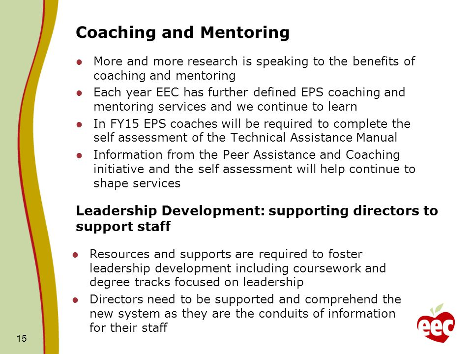Coaching and Mentoring More and more research is speaking to the benefits of coaching and mentoring Each year EEC has further defined EPS coaching and