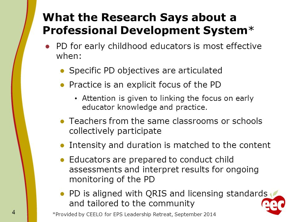 What the Research Says about a Professional Development System* PD for early childhood educators is most effective when: Specific PD objectives are ar