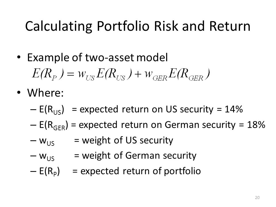 Calculating Portfolio Risk and Return Example of two-asset model Where: – E(R US ) = expected return on US security = 14% – E(R GER ) = expected retur