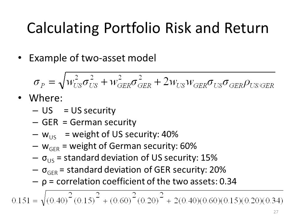 Calculating Portfolio Risk and Return Example of two-asset model Where: – US = US security – GER = German security – w US = weight of US security: 40%