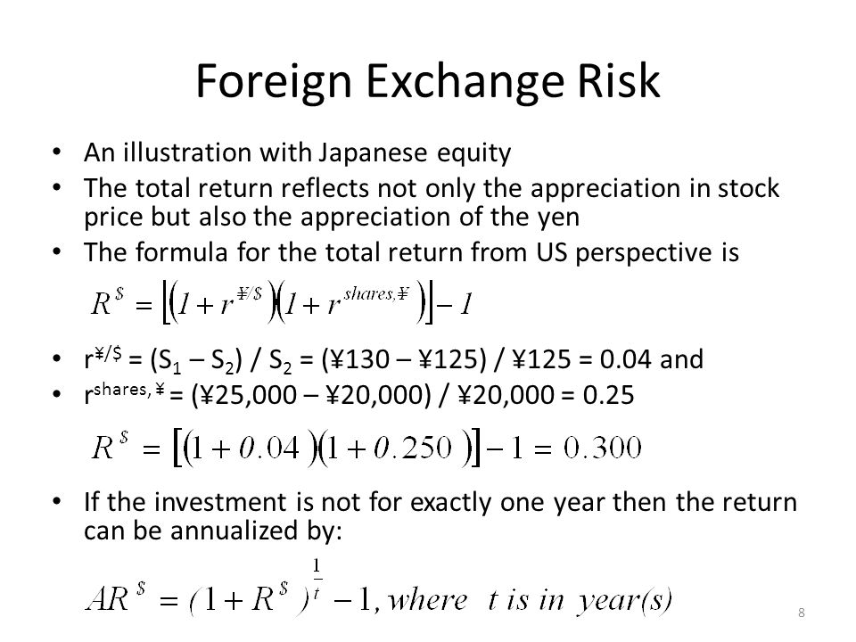Foreign Exchange Risk An illustration with Japanese equity The total return reflects not only the appreciation in stock price but also the appreciatio