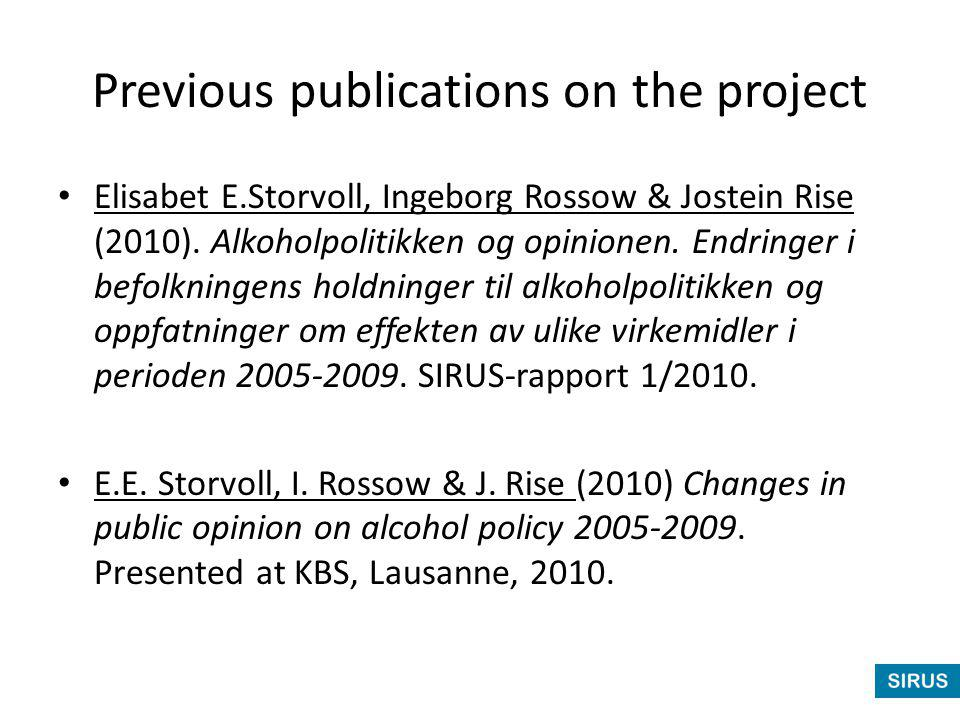 Previous publications on the project Elisabet E.Storvoll, Ingeborg Rossow & Jostein Rise (2010). Alkoholpolitikken og opinionen. Endringer i befolknin