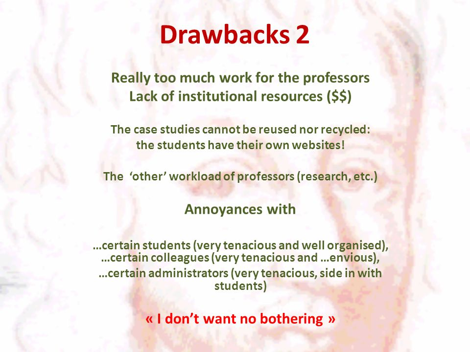 Drawbacks 2 Really too much work for the professors Lack of institutional resources ($$) The case studies cannot be reused nor recycled: the students have their own websites.