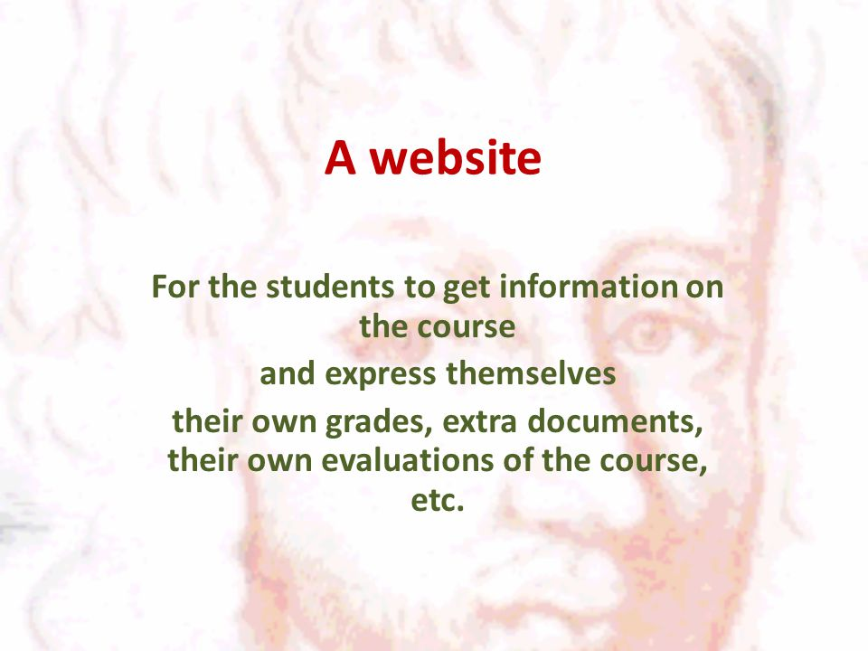 A website For the students to get information on the course and express themselves their own grades, extra documents, their own evaluations of the course, etc.