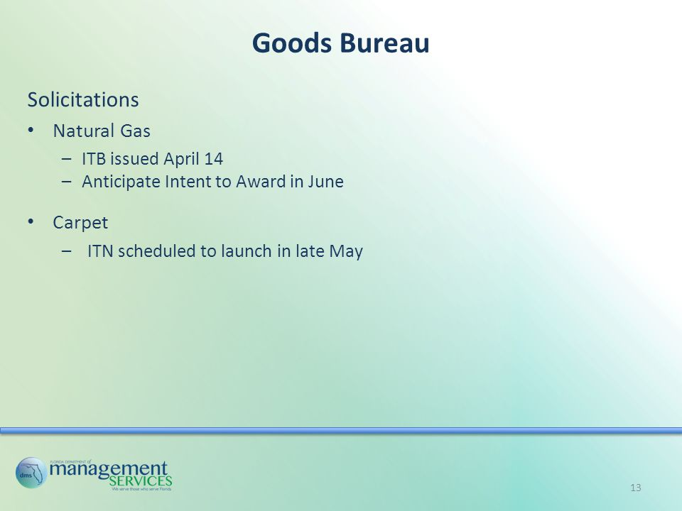 Goods Bureau Solicitations Natural Gas –ITB issued April 14 –Anticipate Intent to Award in June Carpet –ITN scheduled to launch in late May 13