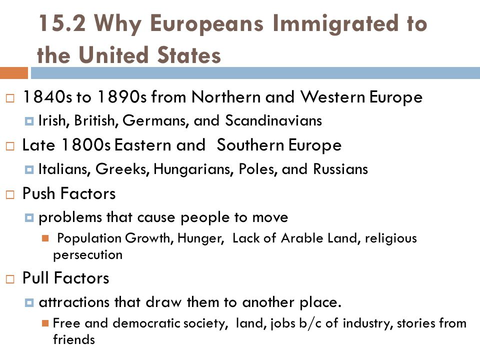 15.2 Why Europeans Immigrated to the United States  1840s to 1890s from Northern and Western Europe  Irish, British, Germans, and Scandinavians  La