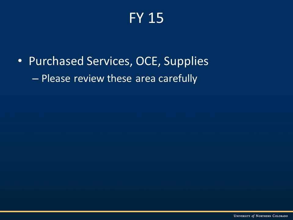 FY 15 Purchased Services, OCE, Supplies – Please review these area carefully