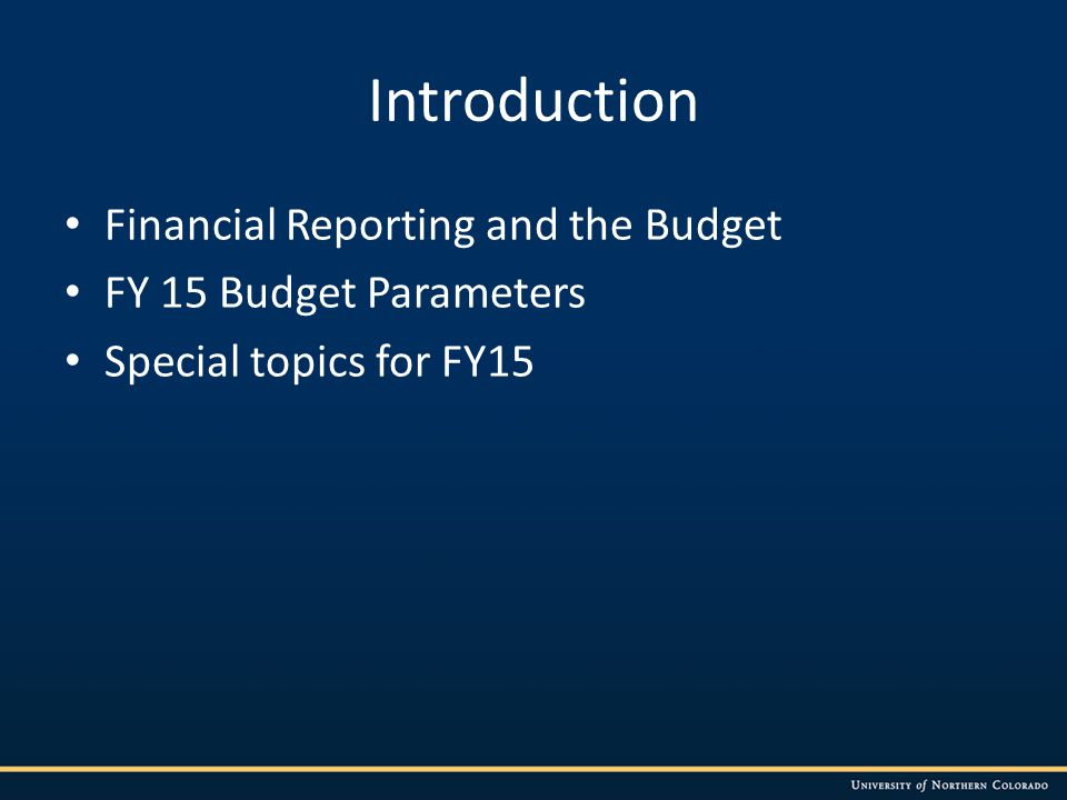 Introduction Financial Reporting and the Budget FY 15 Budget Parameters Special topics for FY15
