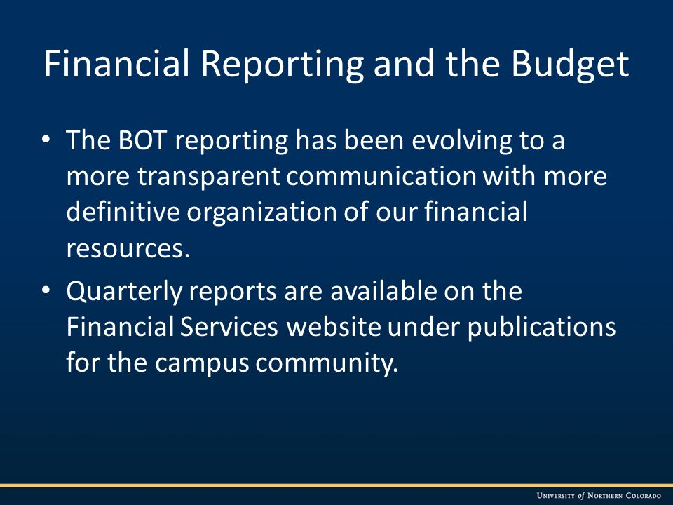 Financial Reporting and the Budget The BOT reporting has been evolving to a more transparent communication with more definitive organization of our financial resources.