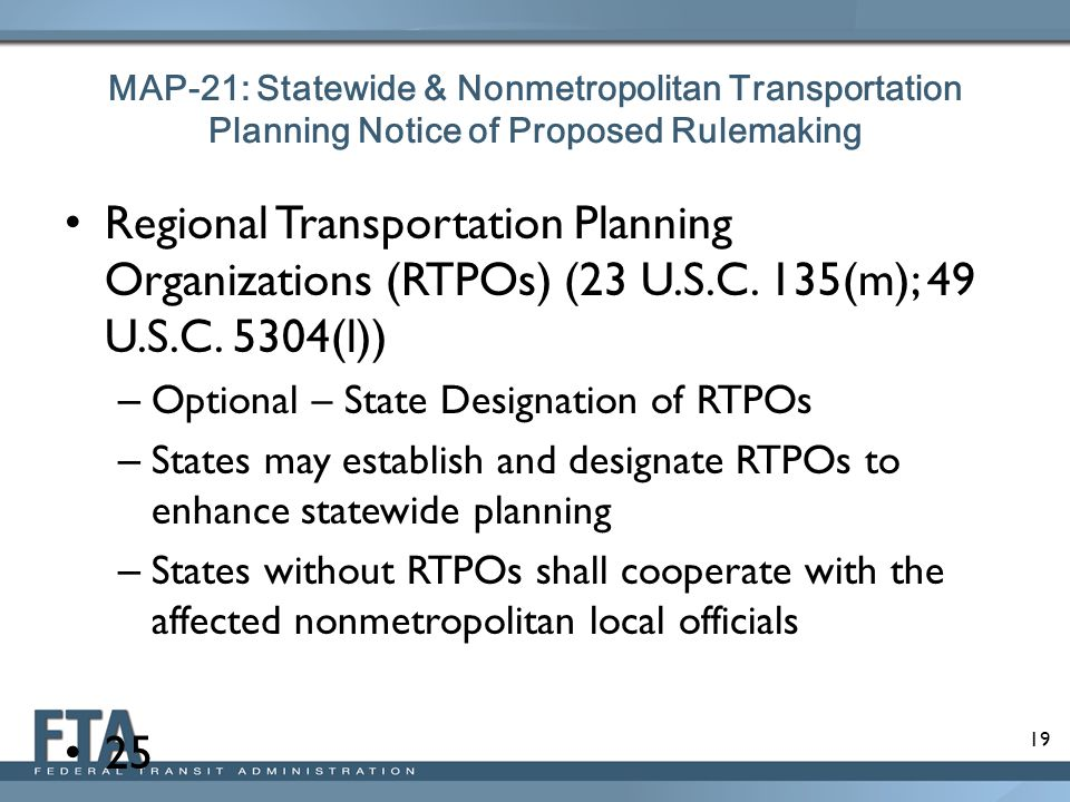 19 MAP-21: Statewide & Nonmetropolitan Transportation Planning Notice of Proposed Rulemaking Regional Transportation Planning Organizations (RTPOs) (23 U.S.C.