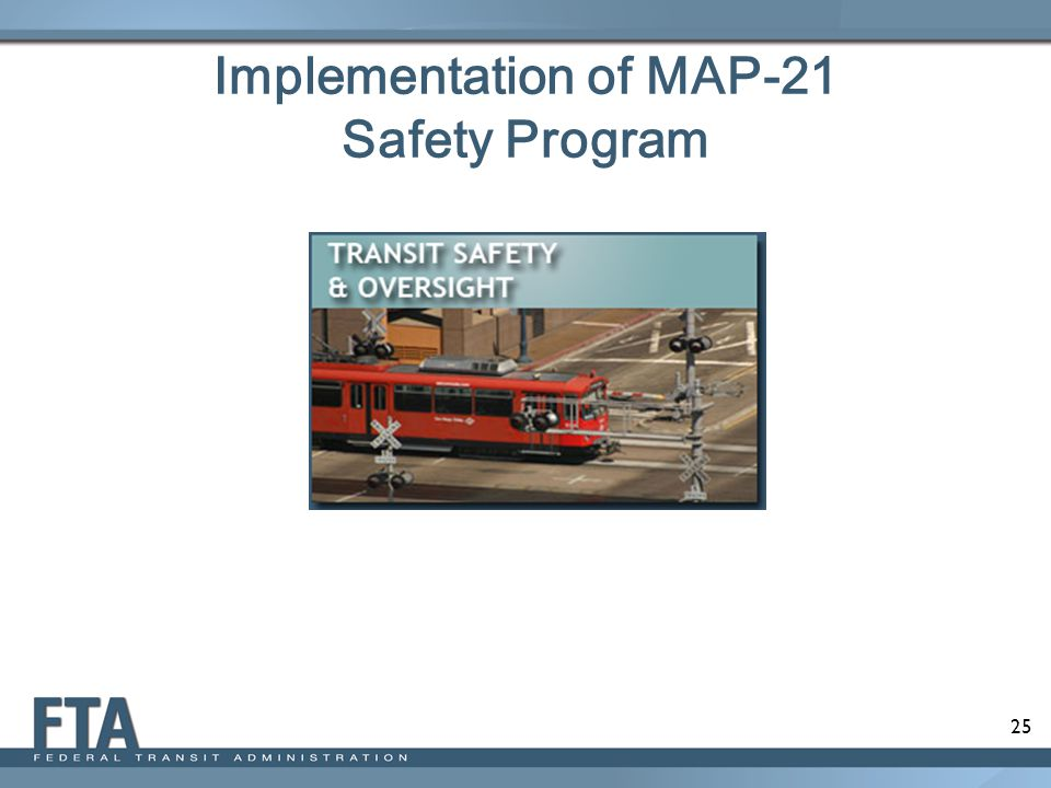 25 Implementation of MAP-21 Safety Program