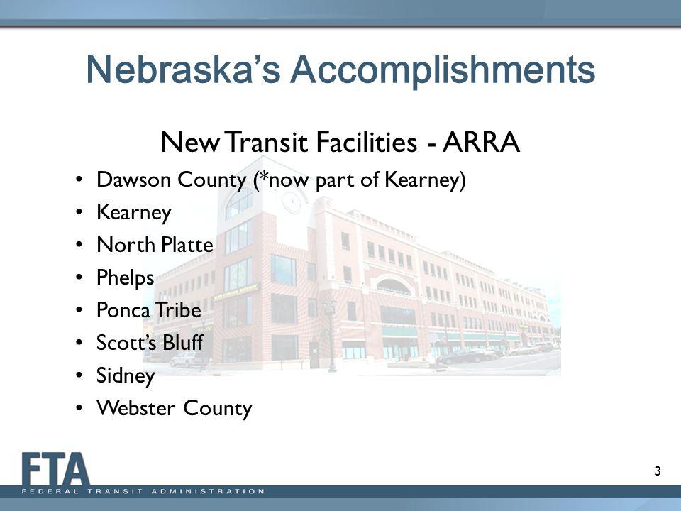 3 Nebraska's Accomplishments New Transit Facilities - ARRA Dawson County (*now part of Kearney) Kearney North Platte Phelps Ponca Tribe Scott's Bluff Sidney Webster County