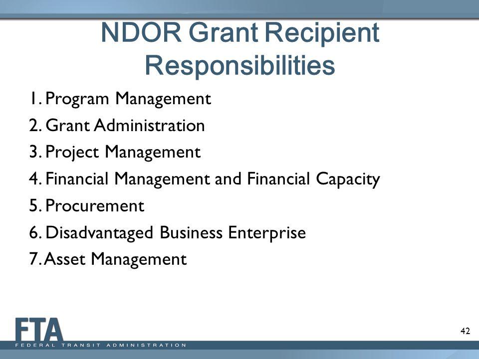 42 NDOR Grant Recipient Responsibilities 1. Program Management 2. Grant Administration 3. Project Management 4. Financial Management and Financial Cap