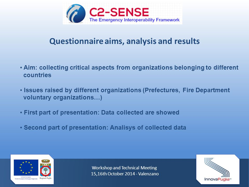Workshop and Technical Meeting 15,16th October 2014 - Valenzano Questionnaire aims, analysis and results Aim: collecting critical aspects from organiz