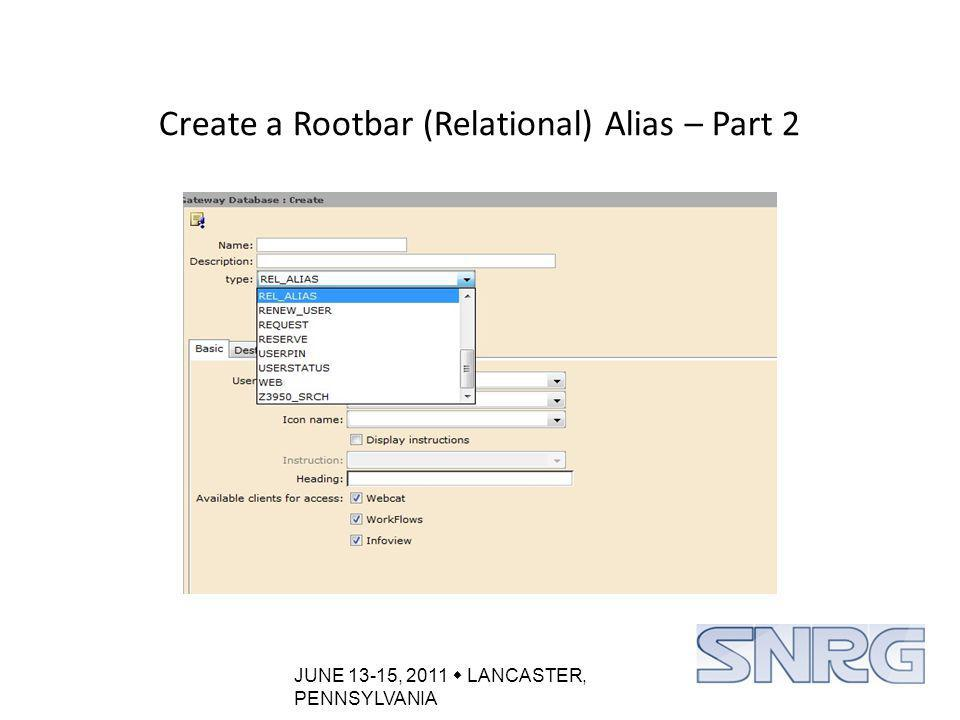 JUNE 13-15, 2011  LANCASTER, PENNSYLVANIA Create a Rootbar (Relational) Alias – Part 2