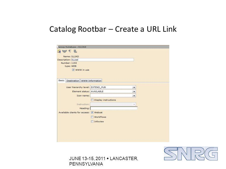 JUNE 13-15, 2011  LANCASTER, PENNSYLVANIA Catalog Rootbar – Create a URL Link
