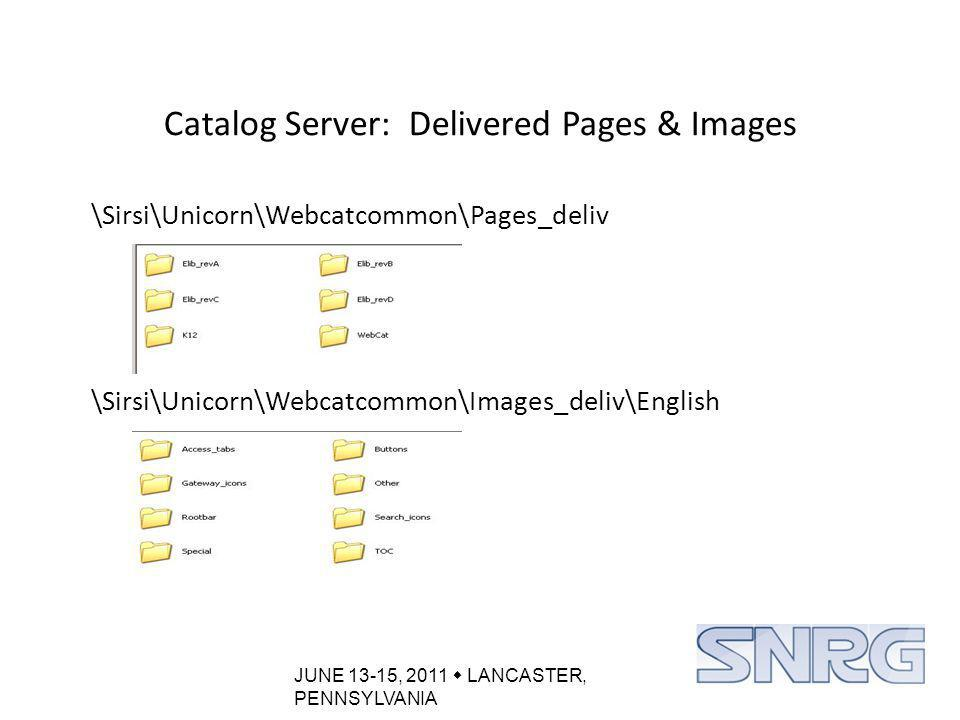 JUNE 13-15, 2011  LANCASTER, PENNSYLVANIA Catalog Server: Delivered Pages & Images \Sirsi\Unicorn\Webcatcommon\Pages_deliv \Sirsi\Unicorn\Webcatcommon\Images_deliv\English