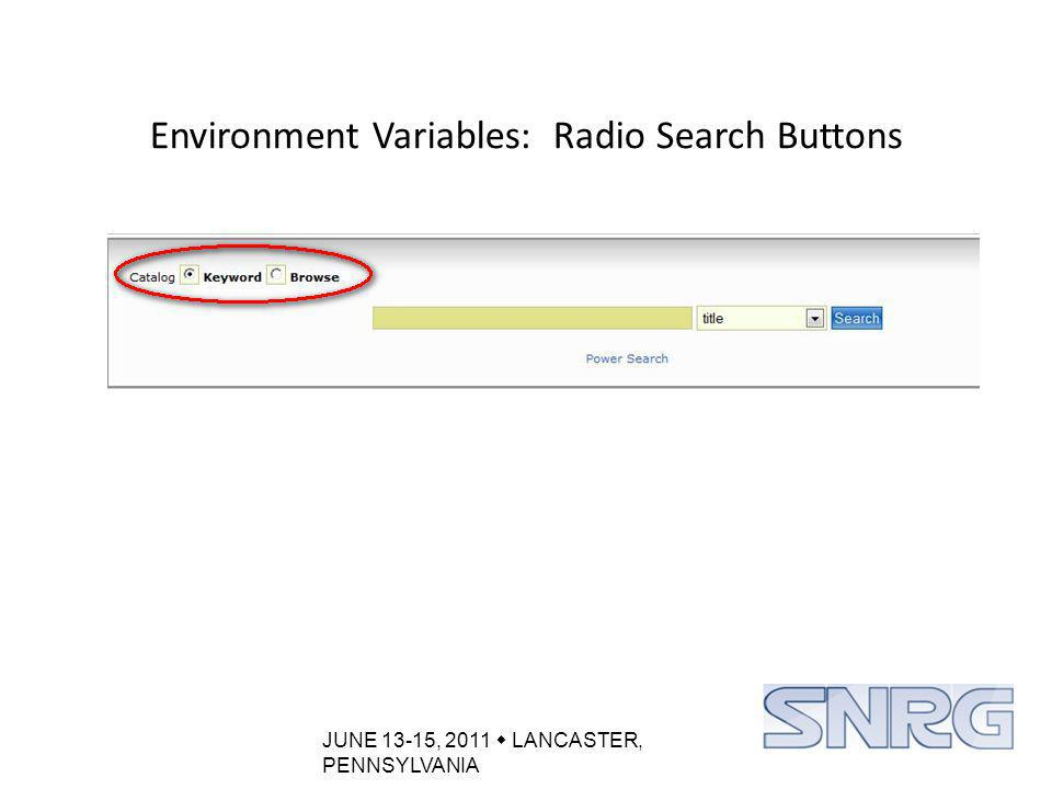 JUNE 13-15, 2011  LANCASTER, PENNSYLVANIA Environment Variables: Radio Search Buttons