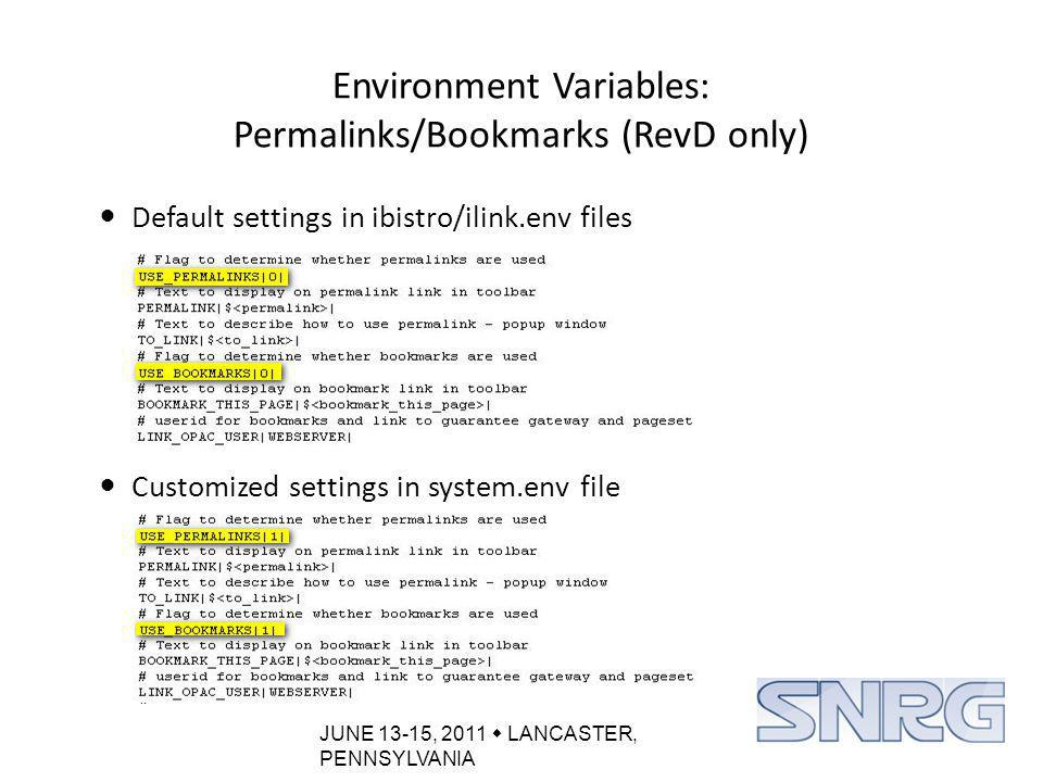JUNE 13-15, 2011  LANCASTER, PENNSYLVANIA Environment Variables: Permalinks/Bookmarks (RevD only) Default settings in ibistro/ilink.env files Customized settings in system.env file