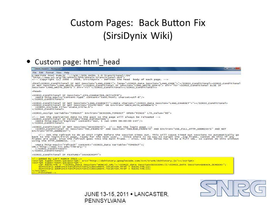 JUNE 13-15, 2011  LANCASTER, PENNSYLVANIA Custom Pages: Back Button Fix (SirsiDynix Wiki) Custom page: html_head