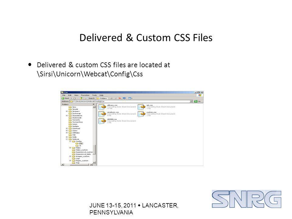 JUNE 13-15, 2011  LANCASTER, PENNSYLVANIA Delivered & Custom CSS Files Delivered & custom CSS files are located at \Sirsi\Unicorn\Webcat\Config\Css