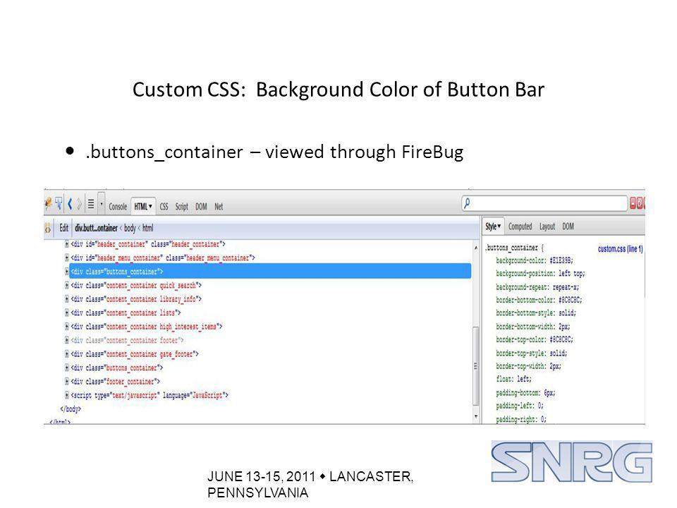 JUNE 13-15, 2011  LANCASTER, PENNSYLVANIA Custom CSS: Background Color of Button Bar.buttons_container – viewed through FireBug