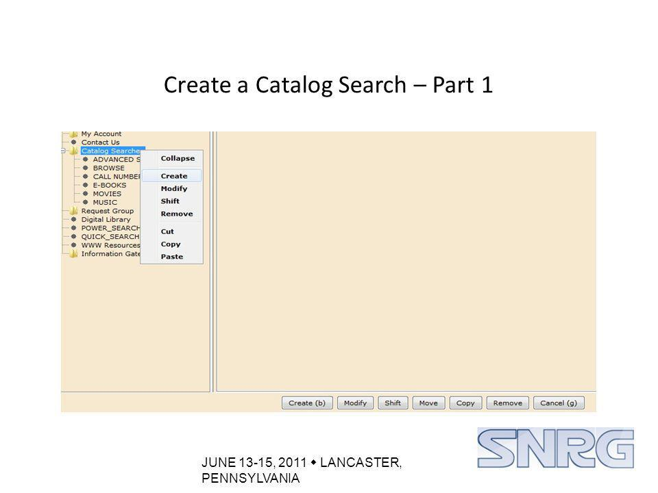 JUNE 13-15, 2011  LANCASTER, PENNSYLVANIA Create a Catalog Search – Part 1