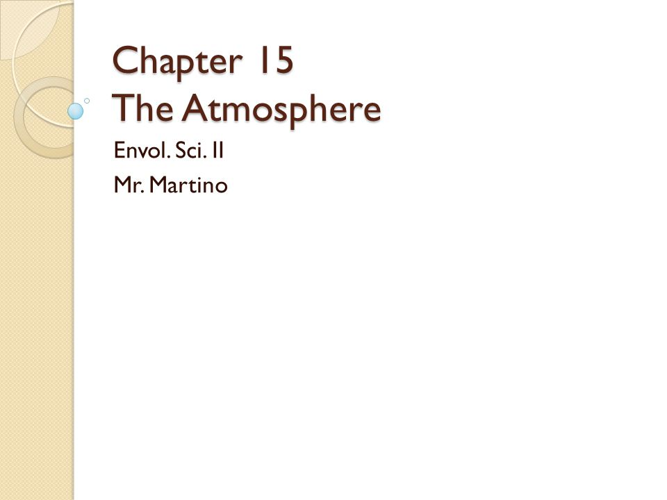 Chapter 15 The Atmosphere Envol. Sci. II Mr. Martino