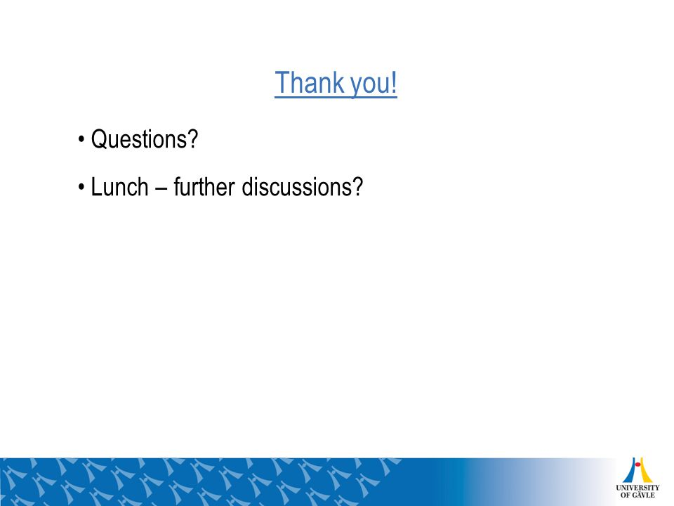 Thank you! Questions Lunch – further discussions