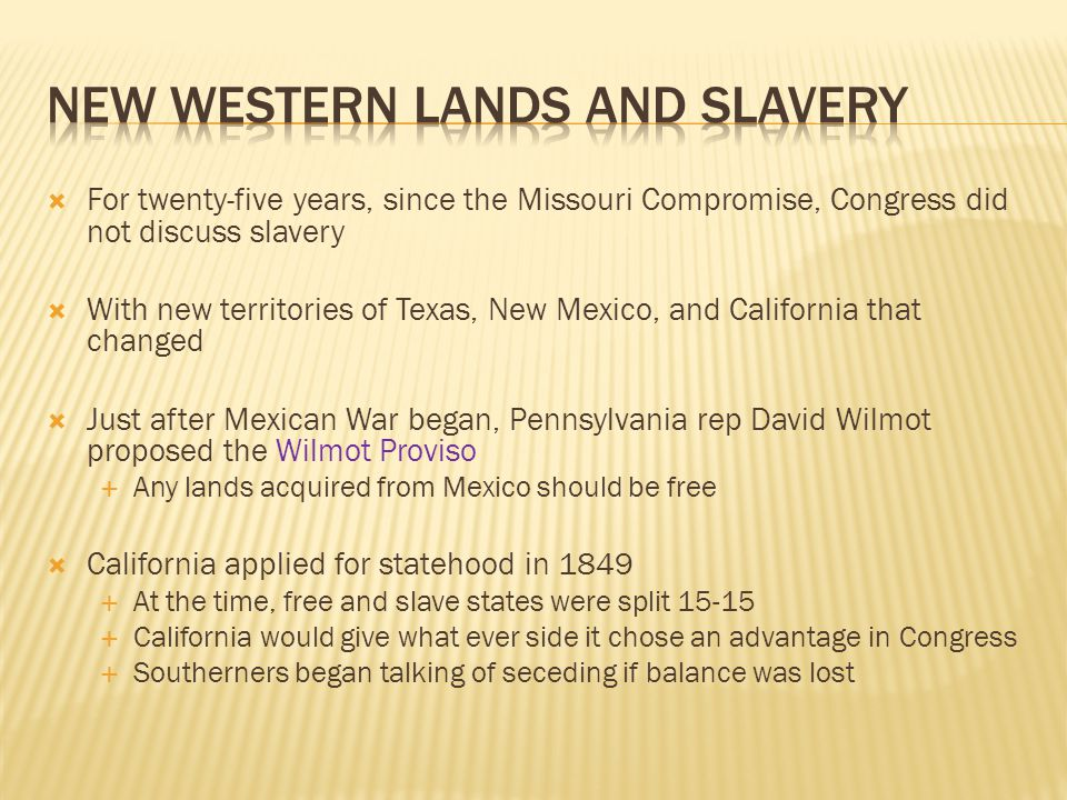  For twenty-five years, since the Missouri Compromise, Congress did not discuss slavery  With new territories of Texas, New Mexico, and California t