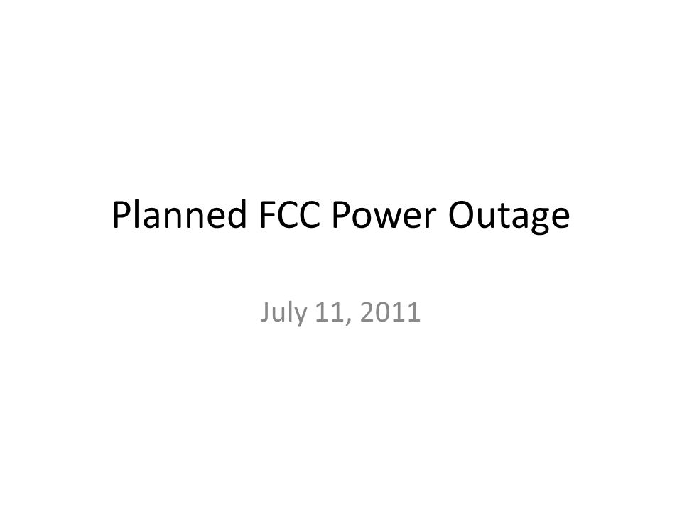 Planned FCC Power Outage July 11, 2011