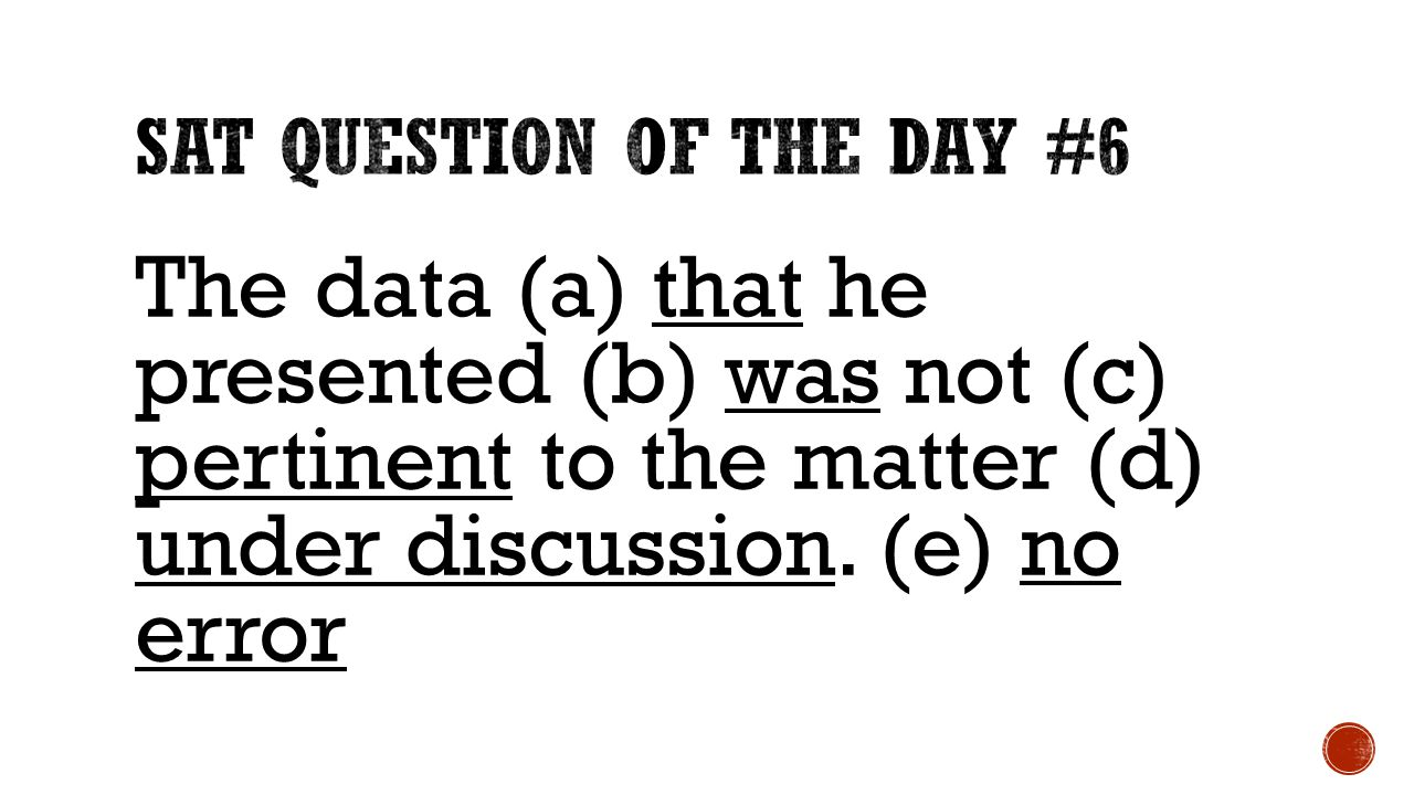 The data (a) that he presented (b) was not (c) pertinent to the matter (d) under discussion.