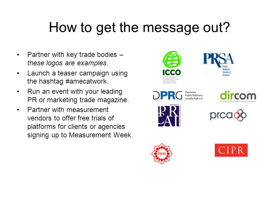 How to get the message out. Partner with key trade bodies – these logos are examples.